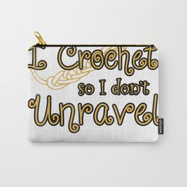 Crochet T-shirt - I crochet so I don't unravel Carry-All Pouch