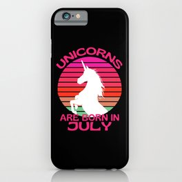 Unicorns Are Born In July Birthday iPhone Case