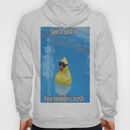 Splish Splash Your Opinion Is Trash Hoody