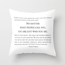 You are just who you are  ~ Shams Tabrizi Throw Pillow