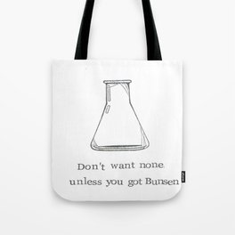 Don't Want None Unless You Got Bunsen Tote Bag