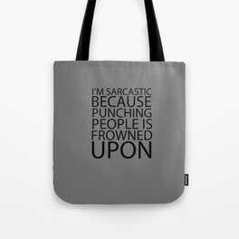 I'm Sarcastic Because Punching People Is Frowned Upon Tote Bag