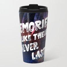 memories like these never last Travel Mug