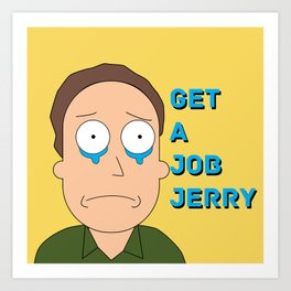 Get a Job Jerry Art Print