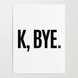 K, BYE OK BYE K BYE KBYE Poster