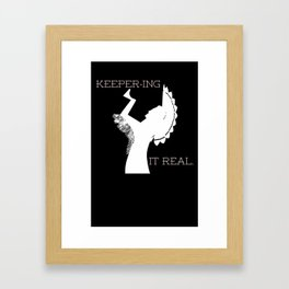 Keeper-ing It Real Framed Art Print