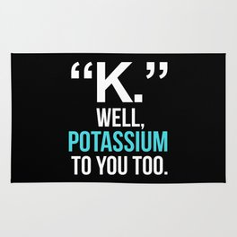 """K."" WELL, POTASSIUM TO YOU TOO (Dark) Rug"