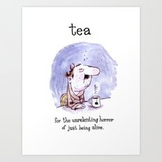 Tea - for the unrelenting horror of just being alive. Art Print