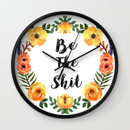Be The Shit Orange And Yellow Watercolor Floral Wreath Wall Clock