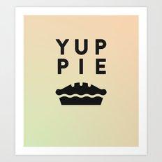 YUP PIE Art Print