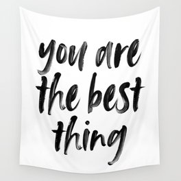 You are the best thing Wall Tapestry