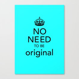 No Need to be Original Canvas Print