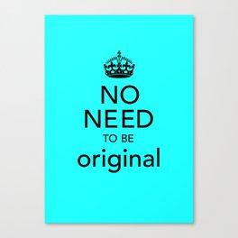 No Need to be Original Canvas Print