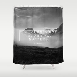 The Journey Not The Arrival Matters. Shower Curtain