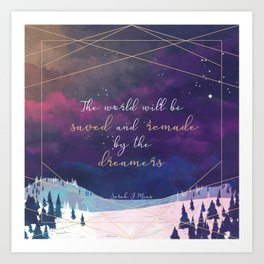 The World will be saved and remade by the dreamers Quote | SJM Art Print