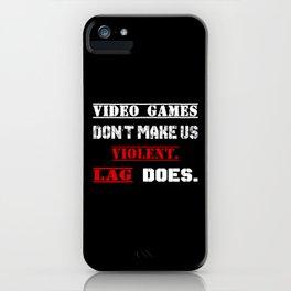 Video games don't make us  violent. Lag does. iPhone Case