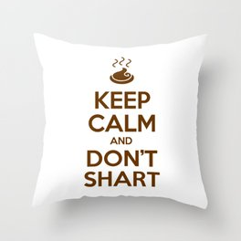 Keep Calm and Don't Shart Throw Pillow