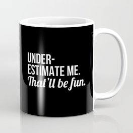 Underestimate Me That'll Be Fun (Black) Coffee Mug