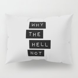 Why The Hell Not black and white typography Inspirational Quote poster home wall bedroom decor Pillow Sham