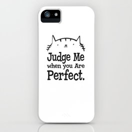 Cat - Judge me when you are perfect iPhone Case
