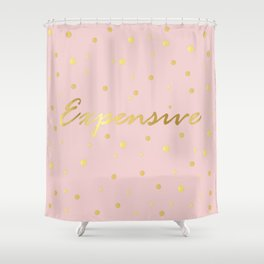 I'm Expensive III Shower Curtain