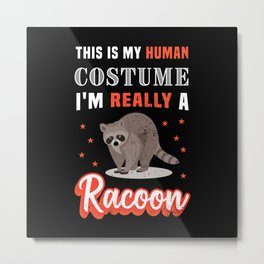 I'm really a Racoon Funny Halloween Gift Metal Print
