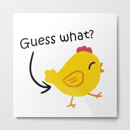 Humor and Funny: Guess What? Chicken Butt! Metal Print