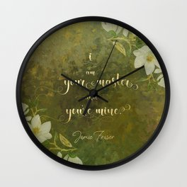 I am your master and you're mine. - Jamie Fraser Wall Clock