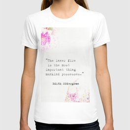 """""""The inner fire is the most important thing mankind possesses.""""  Edith Södergran quote T-shirt"""