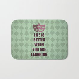 Life is better when you are laughing quote Bath Mat