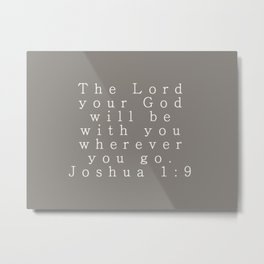 The Lord Your God Will Be With You Wherever You Go Joshua 1:9 Gray Metal Print