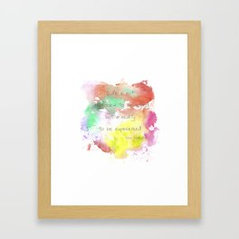 reality to be experienced. Framed Art Print