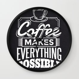 Cool Coffee makes everything possible design Wall Clock