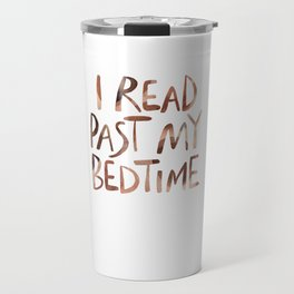 I read past my bedtime - Earthy colors Travel Mug