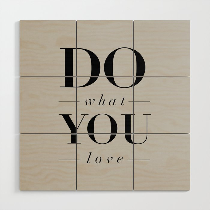 Do What You Love Beautiful Inspirational Short Quote About Happiness And Life Quotes Wood Wall Art By Themotivatedtype