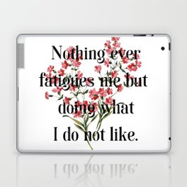 Nothing ever fatigues me but doing what I do not like. Jane Austen Collection Laptop & iPad Skin