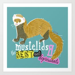 Mustelids are the best antidepressants Art Print