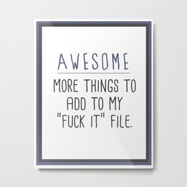 The Fuck It File Metal Print