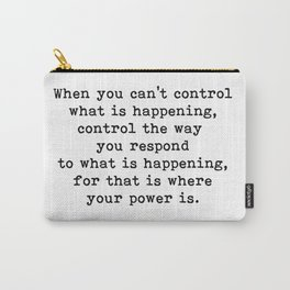 Control The Way Your Respond, Inspirational, Motivational, Quote Carry-All Pouch