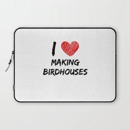 I Love Making Birdhouses Laptop Sleeve