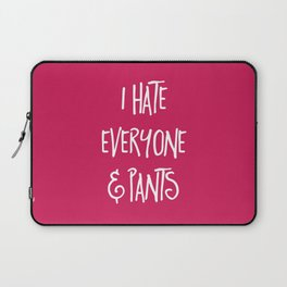 Hate Everyone & Pants Funny Quote Laptop Sleeve