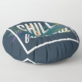 Chill The Fuck Out, Funny, Quote Floor Pillow