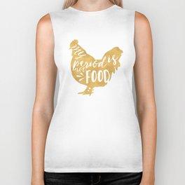 MY PERIOD IS NOT FOOD vegan chicken quote Biker Tank