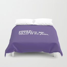 Underestimate Me That'll Be Fun (Ultra Violet) Duvet Cover