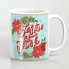 Pretty Sweary Holidays: Festive as Fuck Coffee Mug