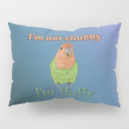 I'm not chubby, I'm fluffy. Archie lovebird merch. Pillow Sham