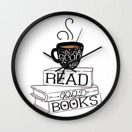 Drink Good Coffee, Read Good Books Wall Clock