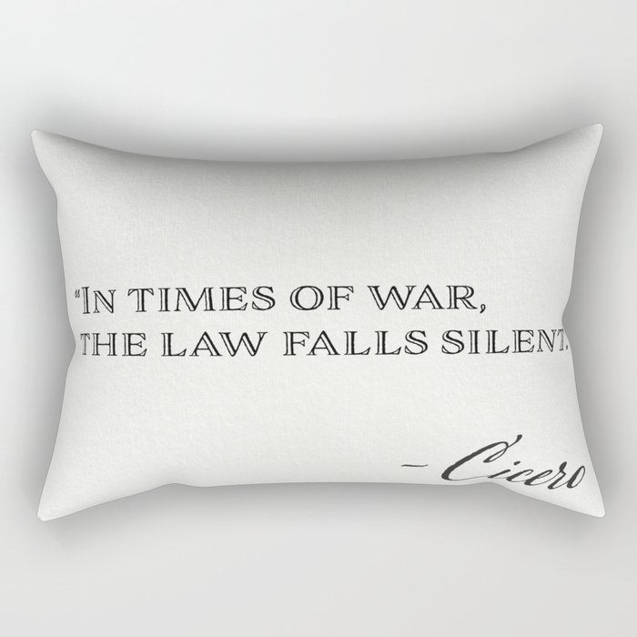 In times of war, the law falls silent. Marcus Tullius Cicero Rectangular Pillow