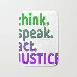 """Think Speak Act Justice"" tee design with nice colors and catchy design. Makes a great gift! Bath Mat"