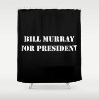 bill murray Shower Curtains featuring Bill Murray for President Blk by Bill Murray for President